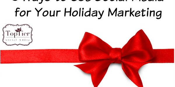5 Ways to Use Social Media for Your Holiday Marketing via @toptiermedia #socialmedia